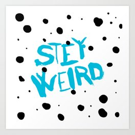 STA(e)Y WEIRD! Art Print