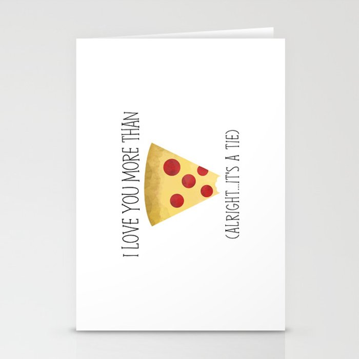 I Love You More Than Pizza (Alright... It's A Tie) Stationery Cards