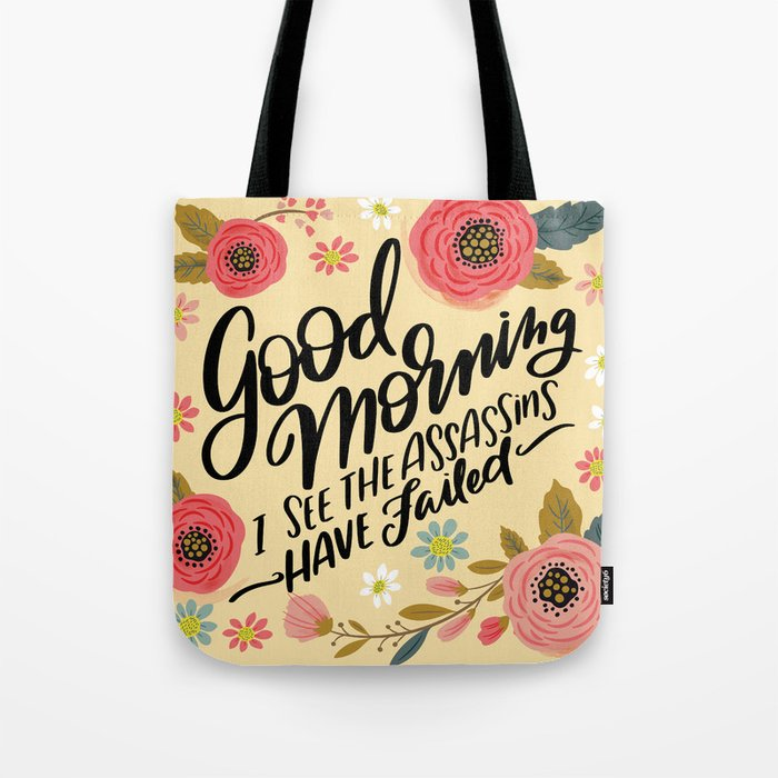 Pretty Not-So-Sweary: Good Morning I See the Assassins Have Failed Tote Bag