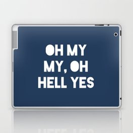 Oh My My, Oh Hell Yes Laptop & iPad Skin