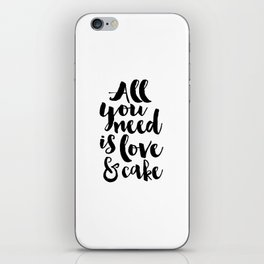 CAKE SHOP DECOR, All You Need Is Love And Cake,Cake Art,Cake Quote,Wedding Quote,Food Quote,Kitchen iPhone Skin