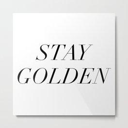 Stay Golden Black Typography Metal Print