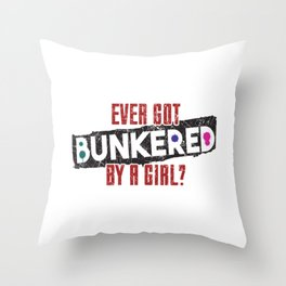 Ever Got Bunkered By A Girl Gift Throw Pillow