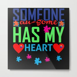 Autism Awareness Blue Month Someone Has My Heart Metal Print