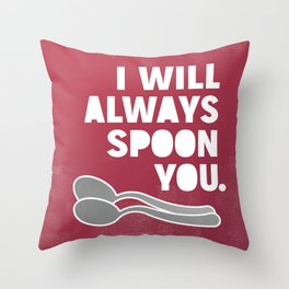 I WILL ALWAYS SPOON YOU. Throw Pillow