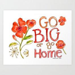 Go Big or Go Home Art Print