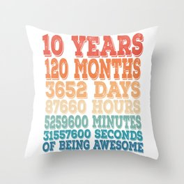 10 Years 120 Months 3652 Days 87660 Hours 5259600 Minutes 31557600 Seconds Of Being Awesome T-shirt Throw Pillow