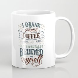 Print - I drank so much coffee today that I accidentally believed in myself Coffee Mug