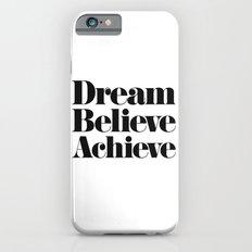 Dream Believe Achieve iPhone 6s Slim Case
