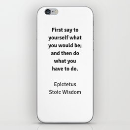 Stoic Wisdom - Philosophy Quotes - Epictetus  - First say to yourself what you would be and then do iPhone Skin