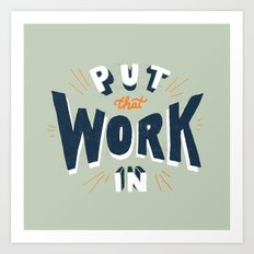 Put That Work In Art Print