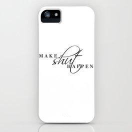 make shit happen iPhone Case