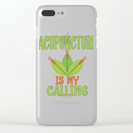 Acupuncture is My Calling Acupuncturists Clear iPhone Case
