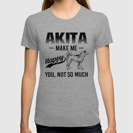 Akita Make Me Happy You Not So Much T-shirt