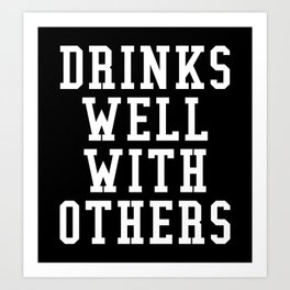 Drinks Well With Others (Black & White) Art Print