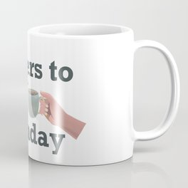Cheers to Monday  Coffee Mug