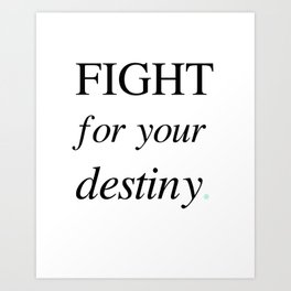 Fight For Your Destiny Art Print