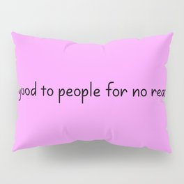 Be good to people for no reason Pillow Sham