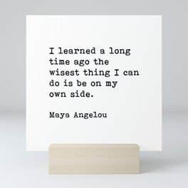 I Learned A Long Time Ago To Be On My Own Side Maya Angelou Quote Mini Art Print
