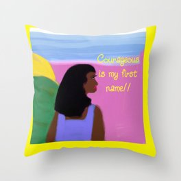 Courageous is my first name!! Throw Pillow
