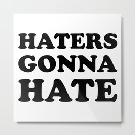 HATERS GONNA HATE Metal Print
