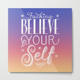 Fucking Believe in Your Self - Sunset/Sunrise Palette Metal Print