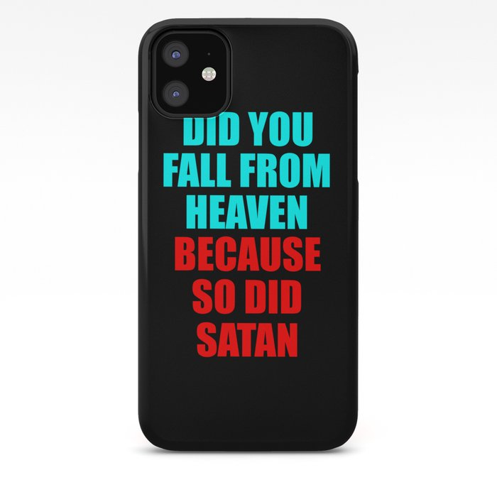 Did You Fall From Heaven Funny Quotes Iphone Case By Wordart28