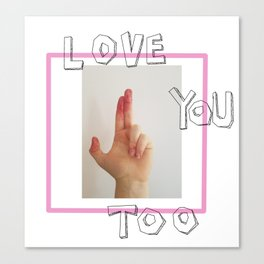 Love You Too Canvas Print