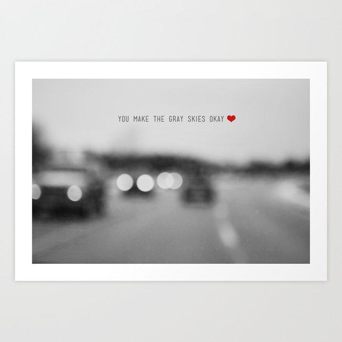 you make the gray skies okay Art Print