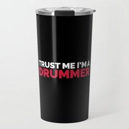 Trust Me Drummer Music Quote Travel Mug