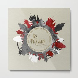 As Travars. For those who dream of stranger worlds. A Darker Shade of Magic. Metal Print