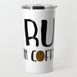 I Run ... On Coffee Travel Mug