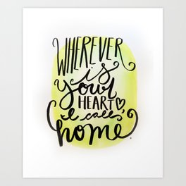 Wherever Is Your Heart, I Call Home Art Print