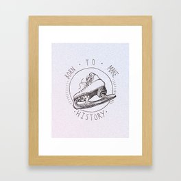 Born to Make History Framed Art Print