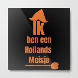 Ik ben een Hollands Meisje - I Am A Dutch Girl Metal Print