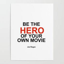 """""""Be the Hero of your own movie"""" Joe Rogan Poster"""