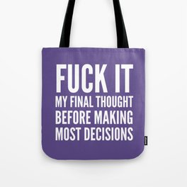 Fuck It My Final Thought Before Making Most Decisions (Ultra Violet) Tote Bag