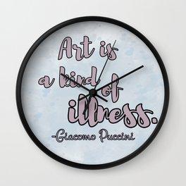 ART IS A KIND OF ILLNESS Wall Clock