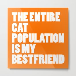 Entire Cat Population Funny Quote Metal Print