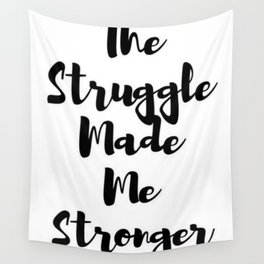 The Struggle Made Me Stronger Wall Tapestry