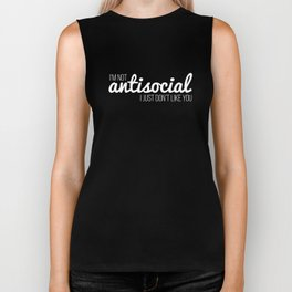 I'm not antisocial, I just don't like you Biker Tank