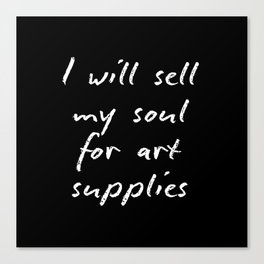 I will sell my soul for art supplies. Canvas Print