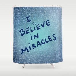 I Believe in Miracles Shower Curtain