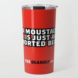 A MOUSTACHE IS JUST AN ABORTED BEARD. Travel Mug