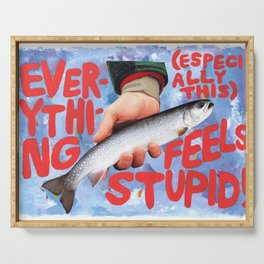 everything feels stupid ! Serving Tray