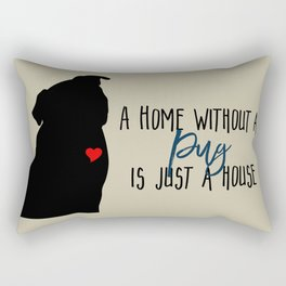 Home without a Pug is Just a House Rectangular Pillow
