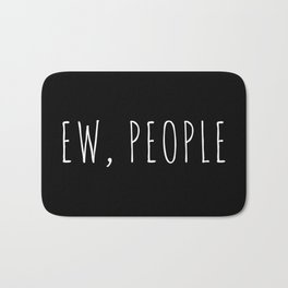 Ew People Funny Quote Bath Mat