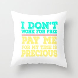 Dollar Money T-shirt Design I don't Work For Free Pay Me For My Time is Precious as well as Money Throw Pillow