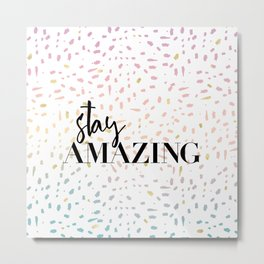 Stay : Amazing 1 Metal Print