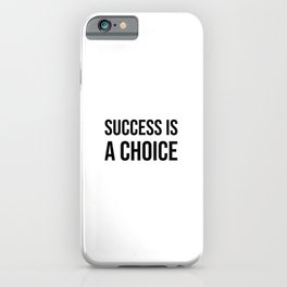Success is a choice iPhone Case